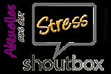 Aktuelles aus der Stress-ShoutBox