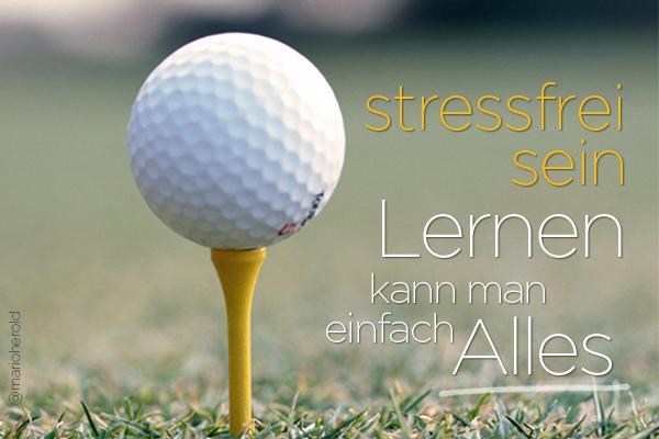stressfrei sein - lernen kann man einfach alles
