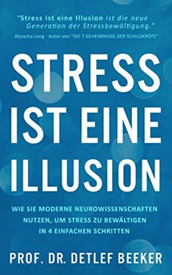 Stress ist eine Illusion - Dr. Detlef Beeker